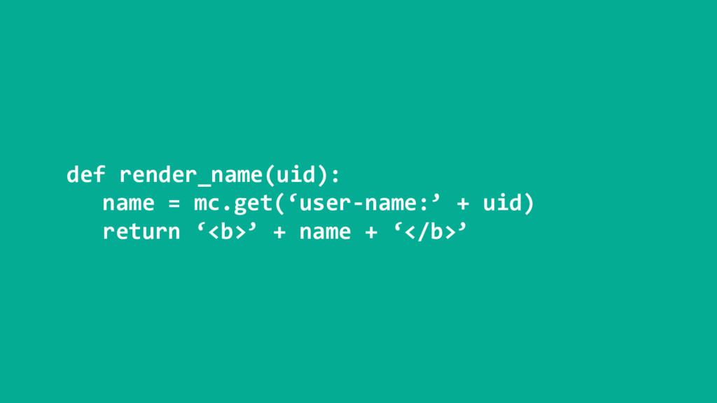 def render_name(uid): name = mc.get('user-name:...