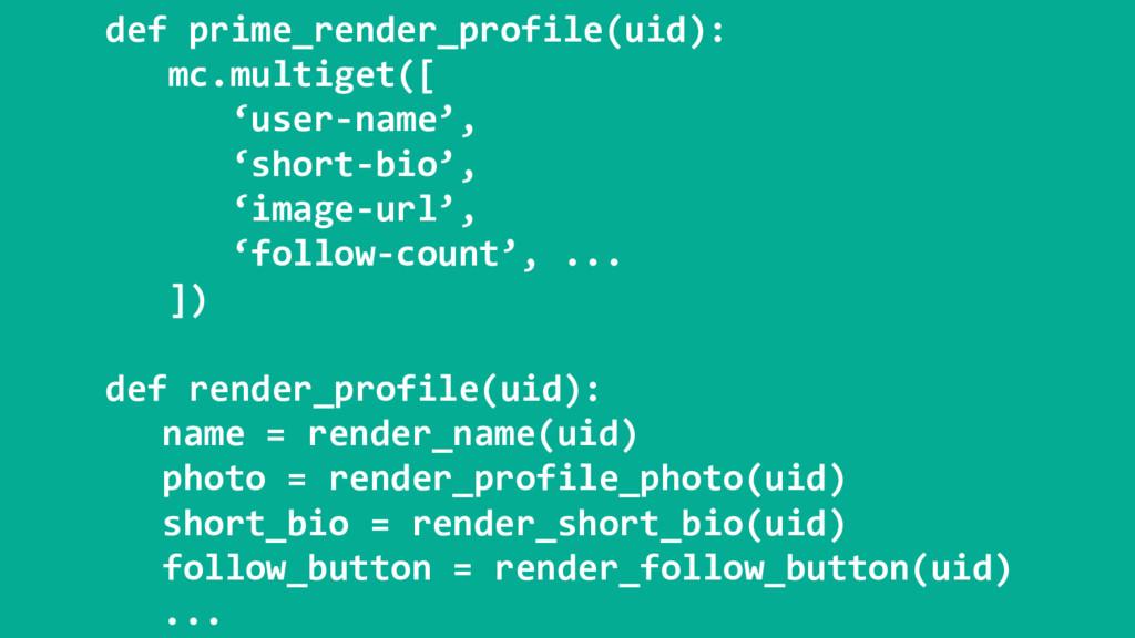 def prime_render_profile(uid): mc.multiget([ 'u...