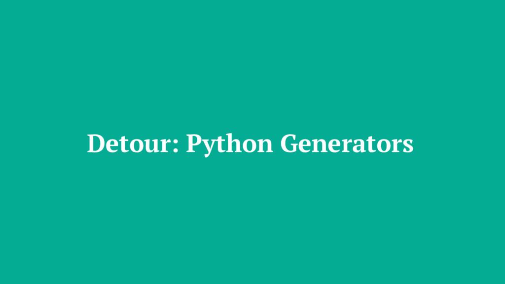 Detour: Python Generators
