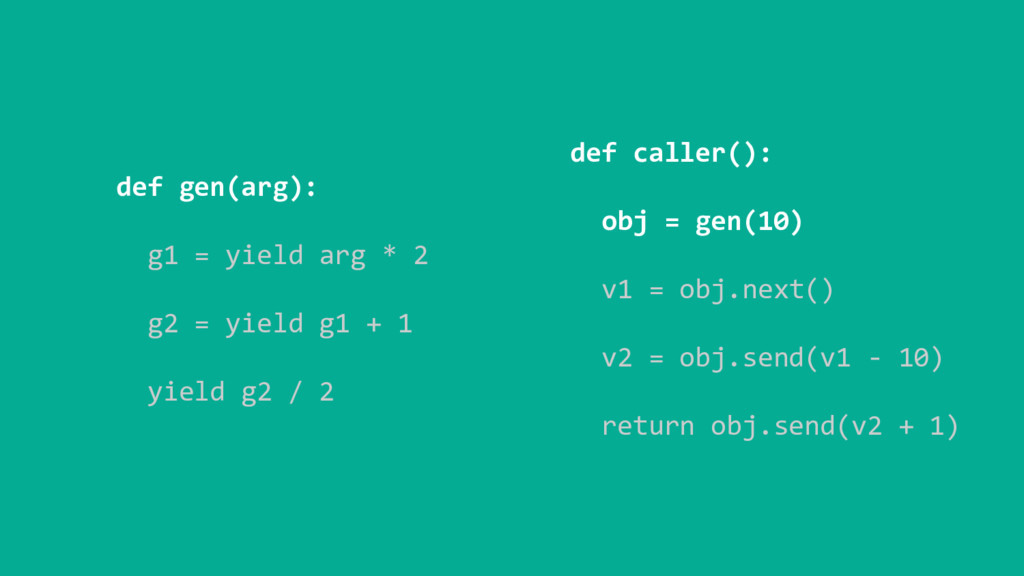 def gen(arg): g1 = yield arg * 2 g2 = yield g1 ...