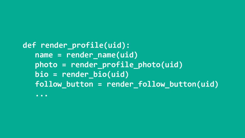 def render_profile(uid): name = render_name(uid...