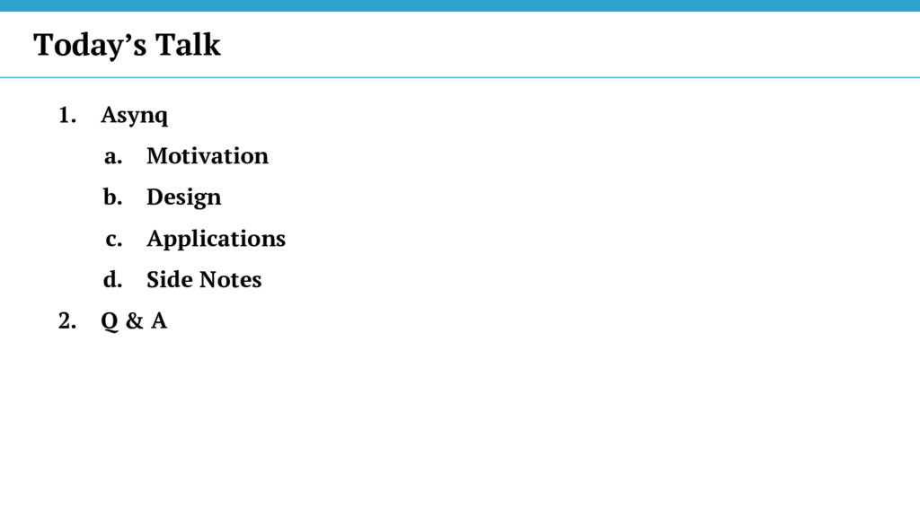 1. Asynq a. Motivation b. Design c. Application...