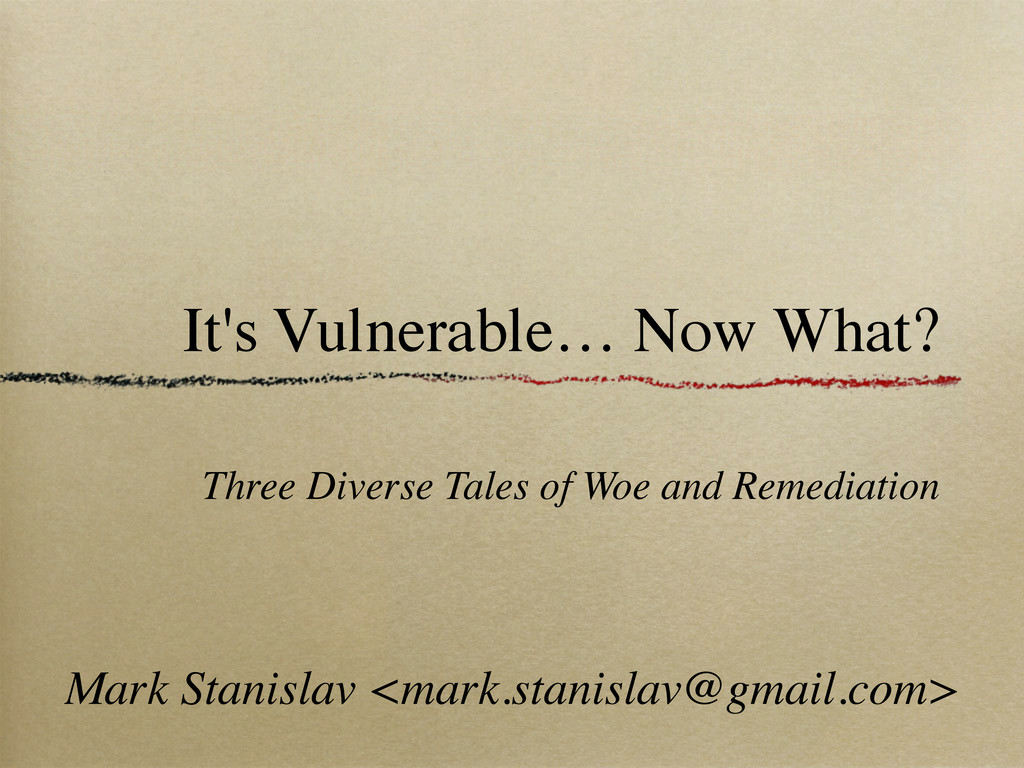 It's Vulnerable… Now What? Three Diverse Tales ...
