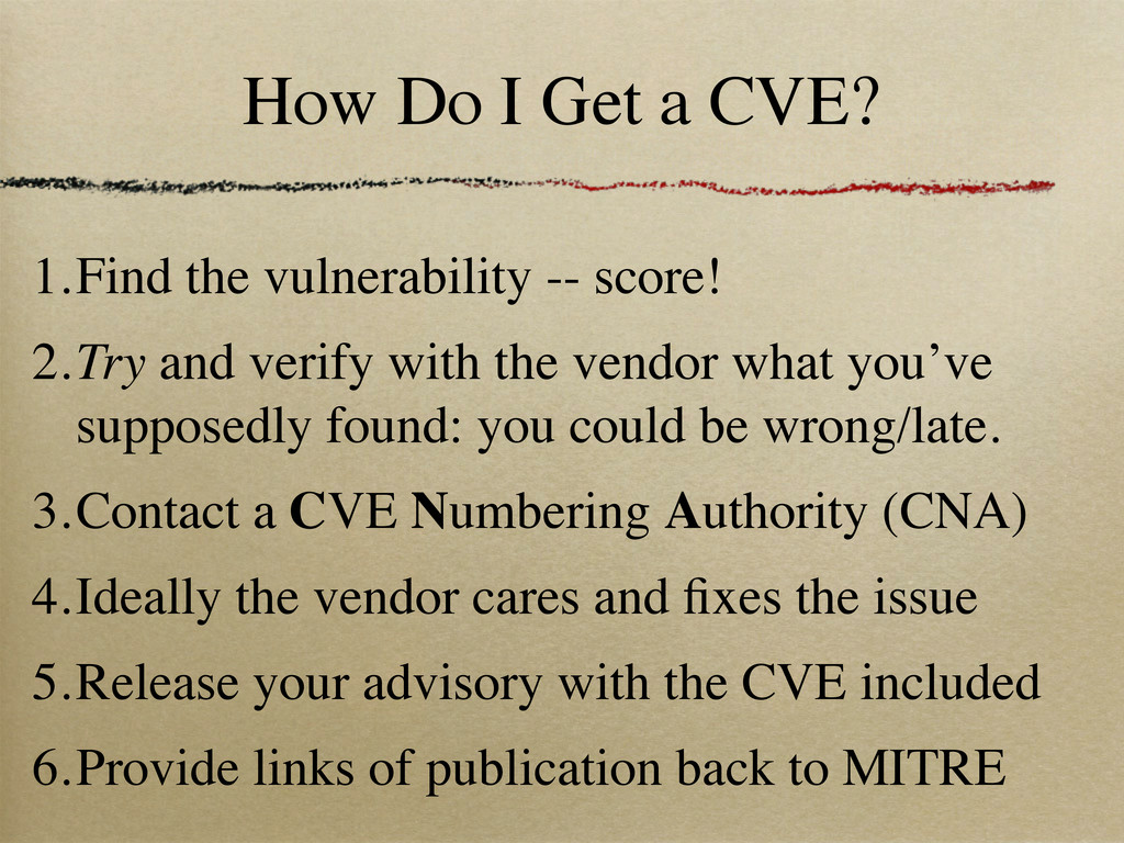 How Do I Get a CVE? 1.Find the vulnerability --...
