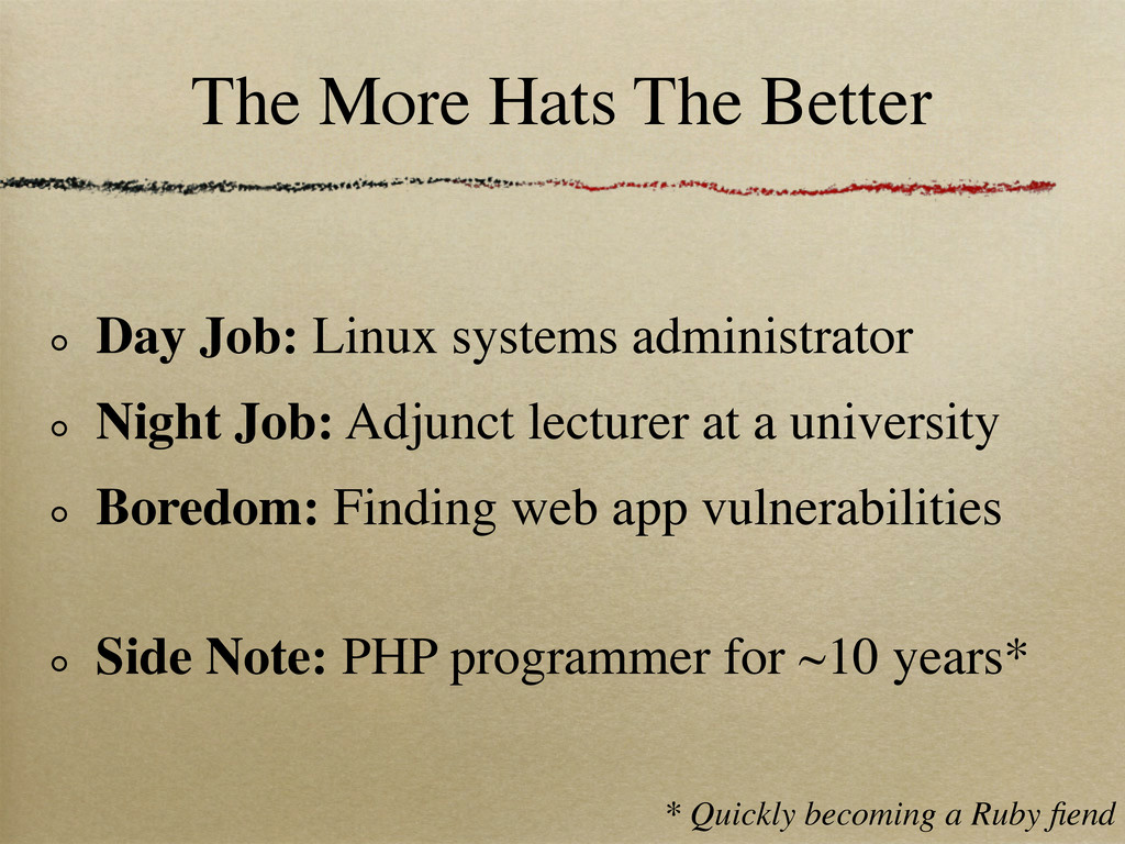 The More Hats The Better Day Job: Linux systems...