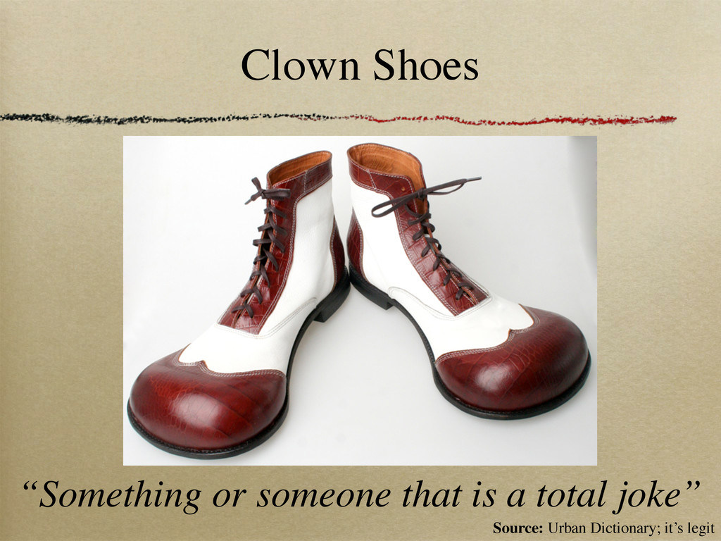 "Clown Shoes ""Something or someone that is a tot..."