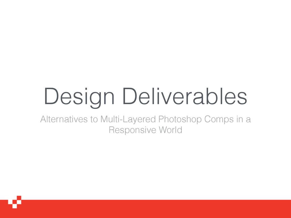 Design Deliverables Alternatives to Multi-Layer...