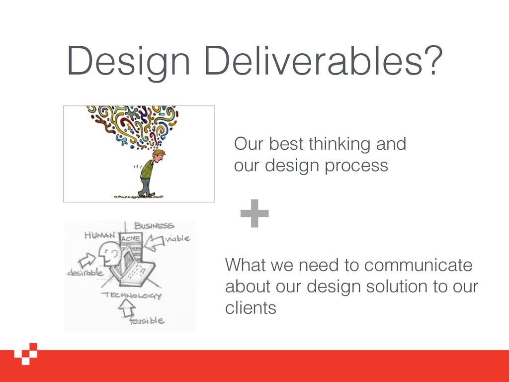 Design Deliverables? Our best thinking and our ...