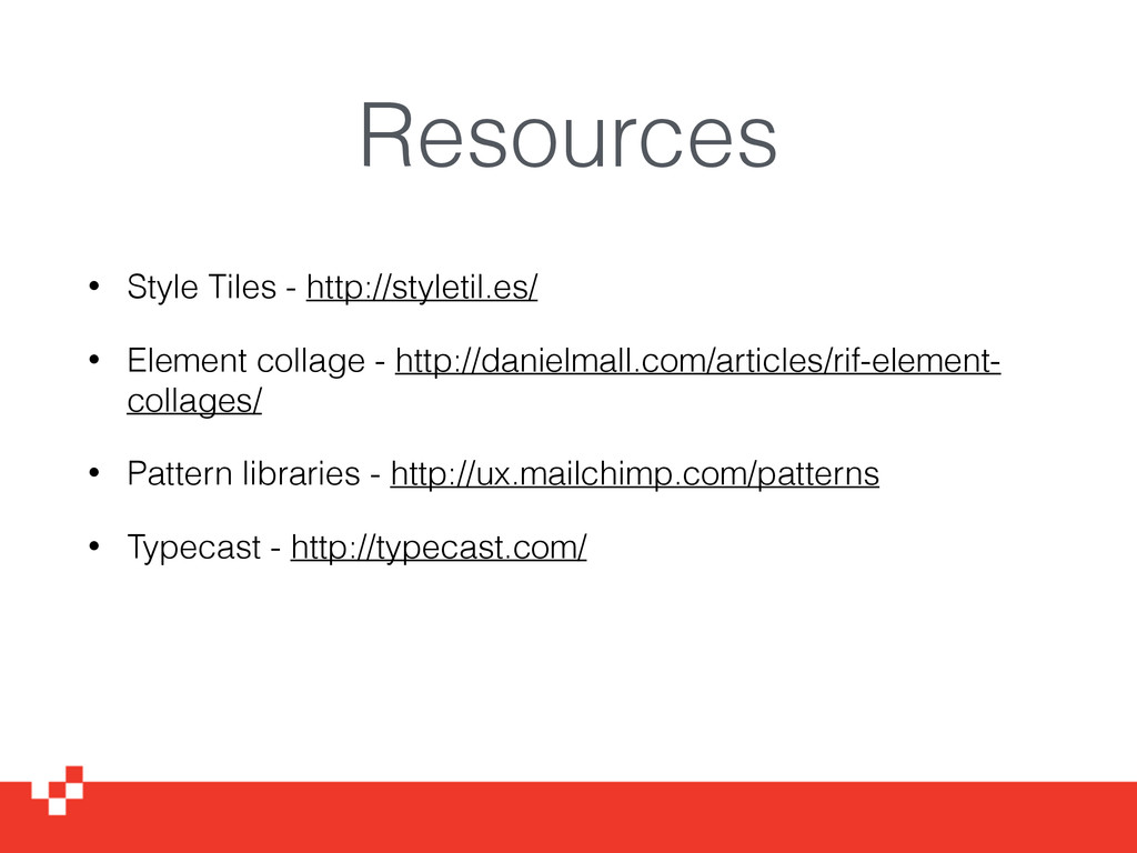 Resources • Style Tiles - http://styletil.es/ •...