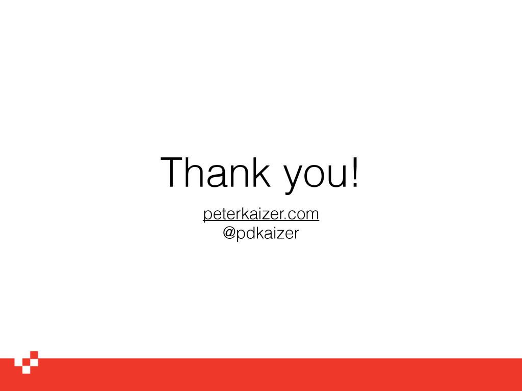 Thank you! peterkaizer.com @pdkaizer