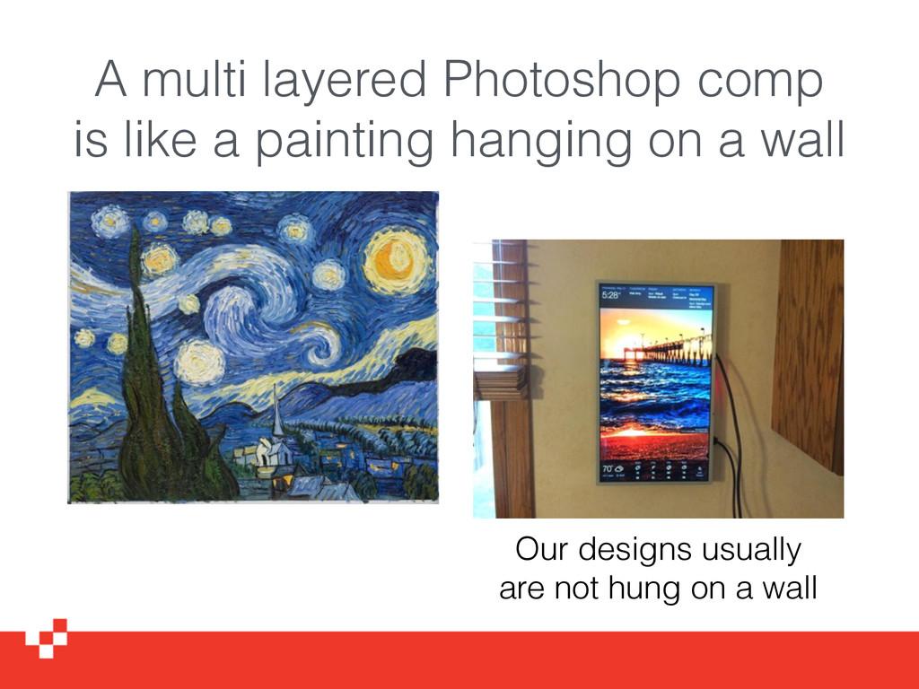 A multi layered Photoshop comp is like a painti...