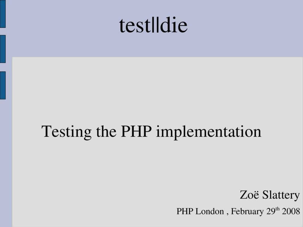 test||die Testing the PHP implementation Zoë Sl...