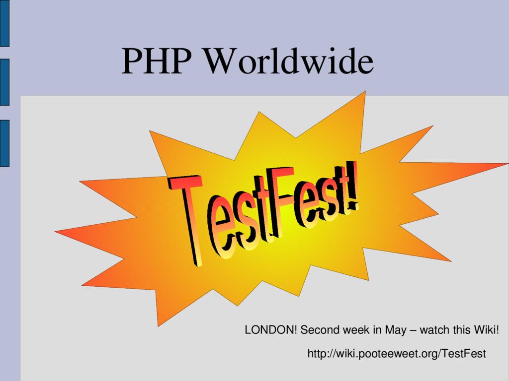 PHP Worldwide http://wiki.pooteeweet.org/TestFe...