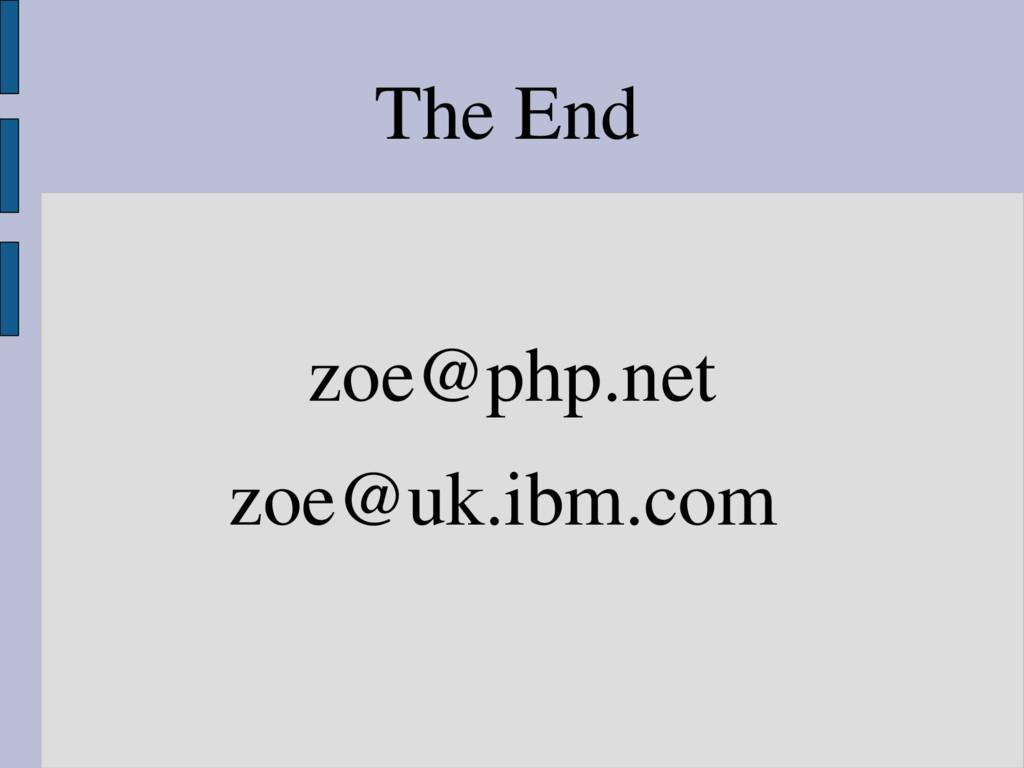 zoe@php.net zoe@uk.ibm.com The End