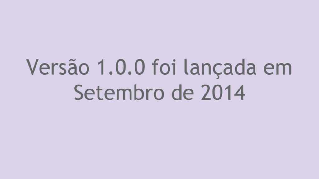 Versão 1.0.0 foi lançada em Setembro de 2014