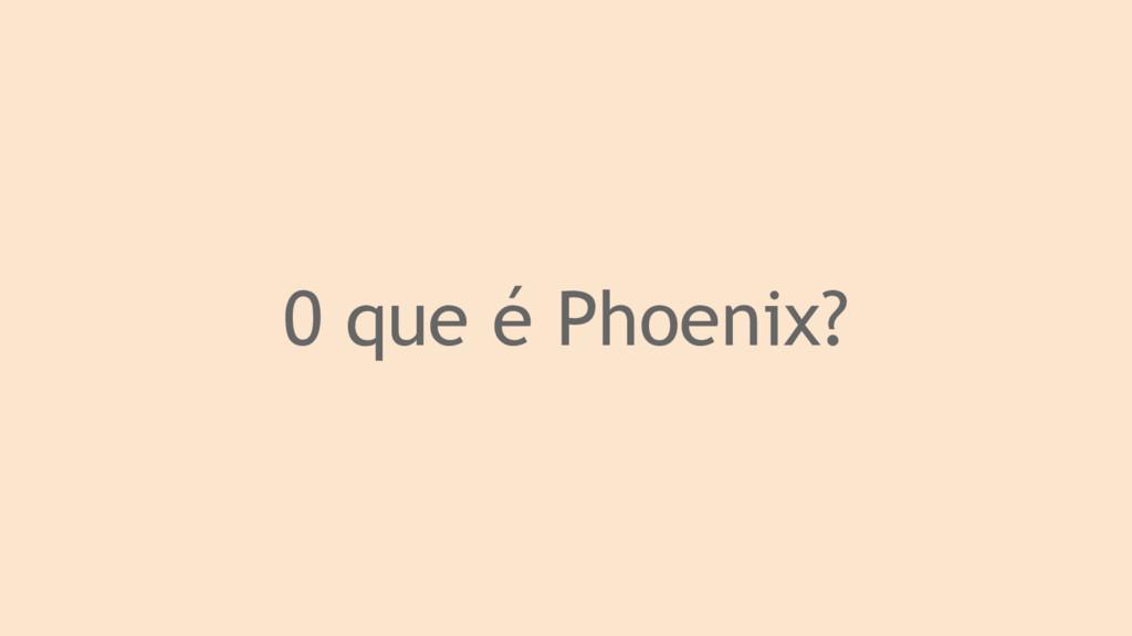 0 que é Phoenix?