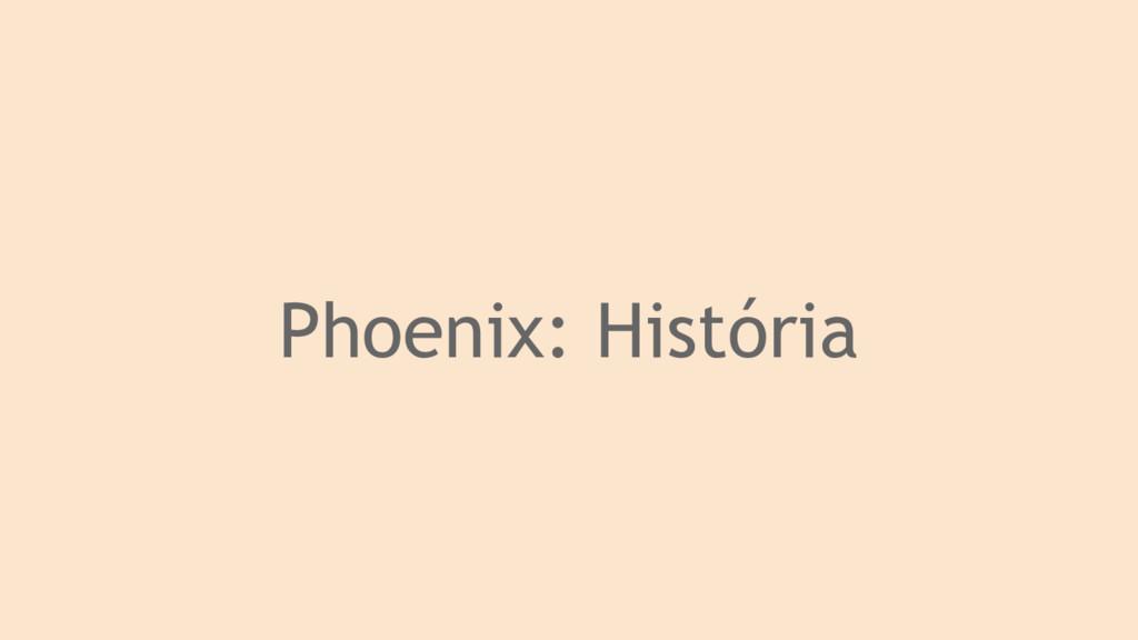 Phoenix: História