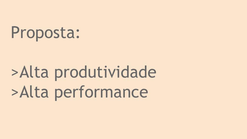 Proposta: >Alta produtividade >Alta performance