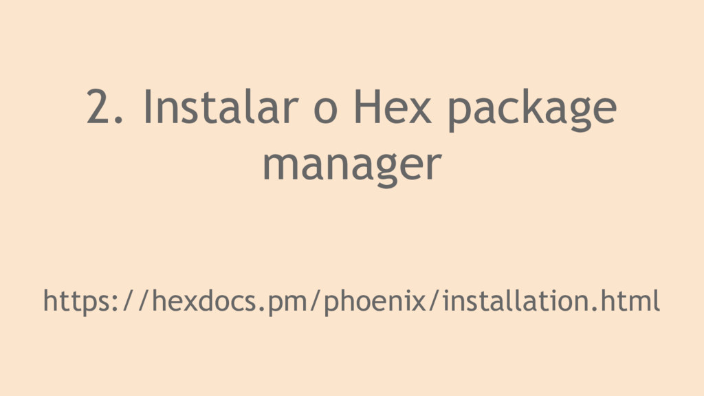 2. Instalar o Hex package manager https://hexdo...