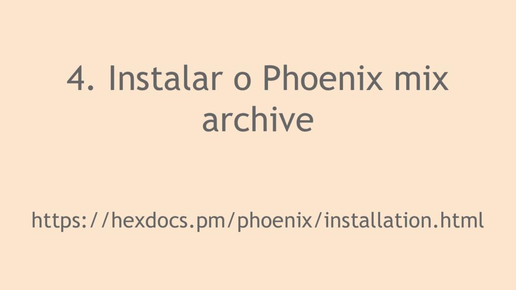 4. Instalar o Phoenix mix archive https://hexdo...