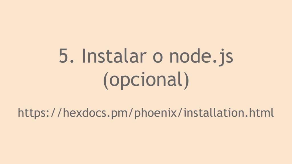 5. Instalar o node.js (opcional) https://hexdoc...