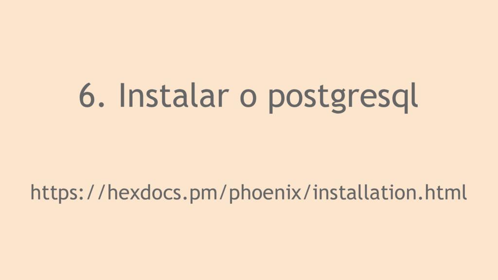 6. Instalar o postgresql https://hexdocs.pm/pho...