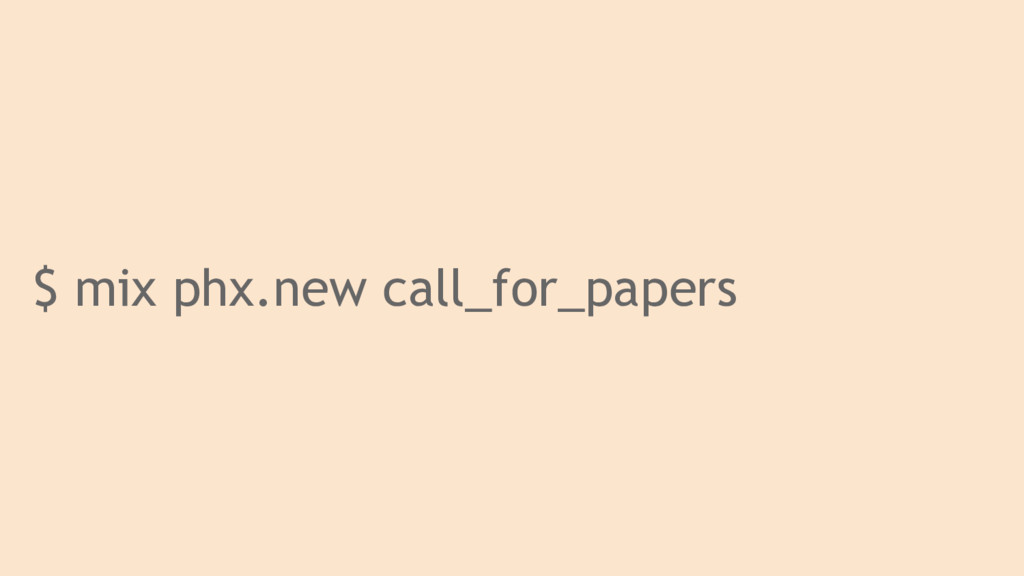 $ mix phx.new call_for_papers