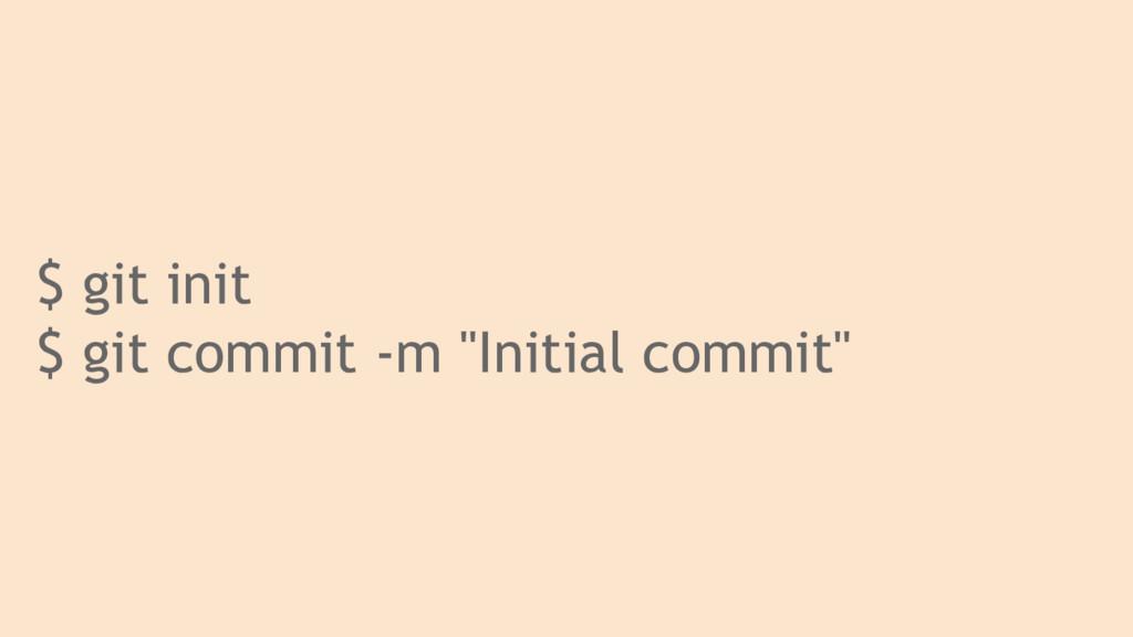 "$ git init $ git commit -m ""Initial commit"""