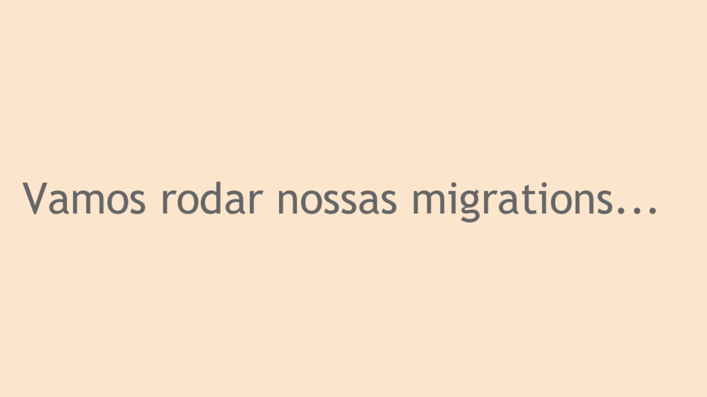 Vamos rodar nossas migrations...