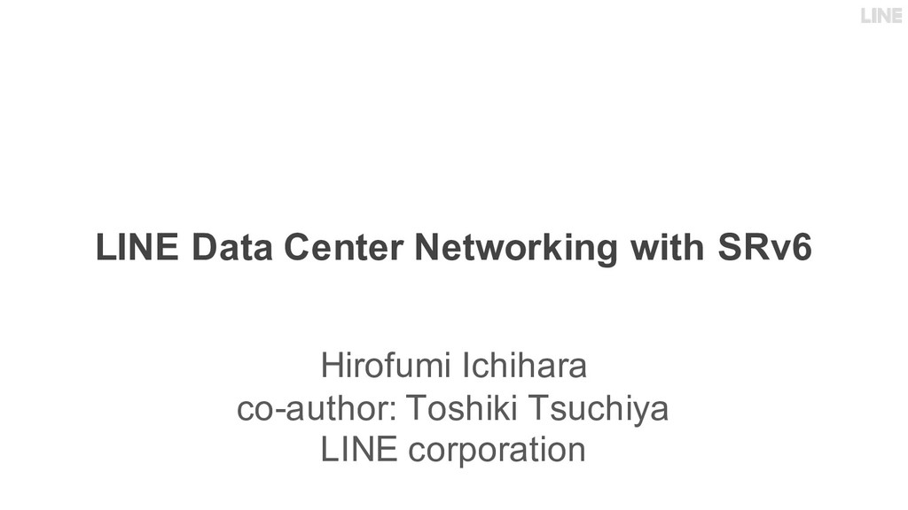LINE Data Center Networking with SRv6 Hirofumi ...