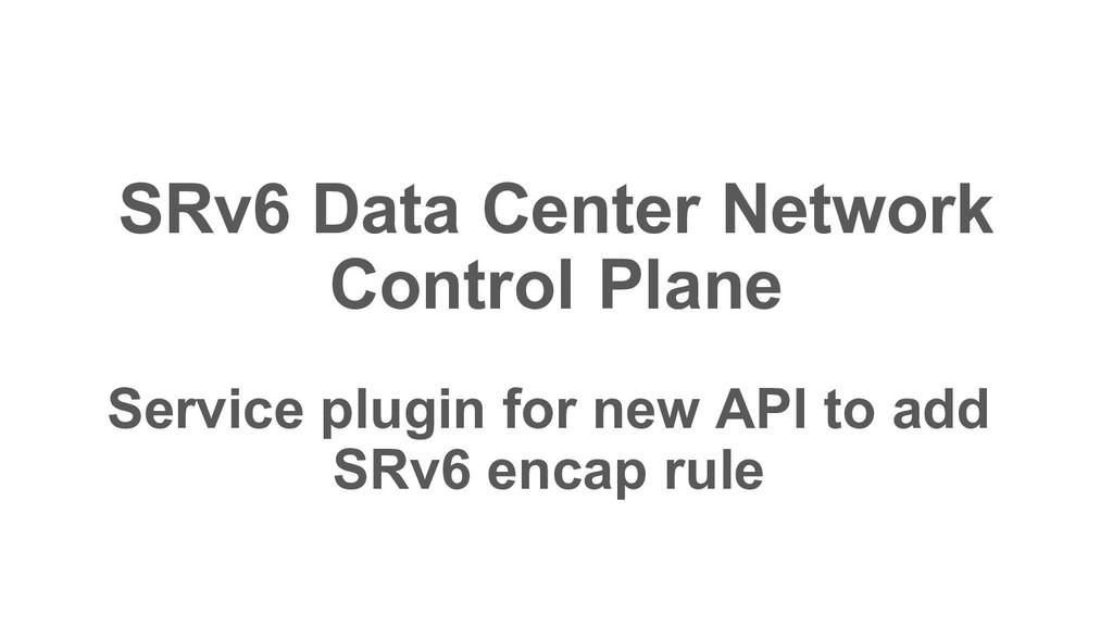 Service plugin for new API to add SRv6 encap ru...
