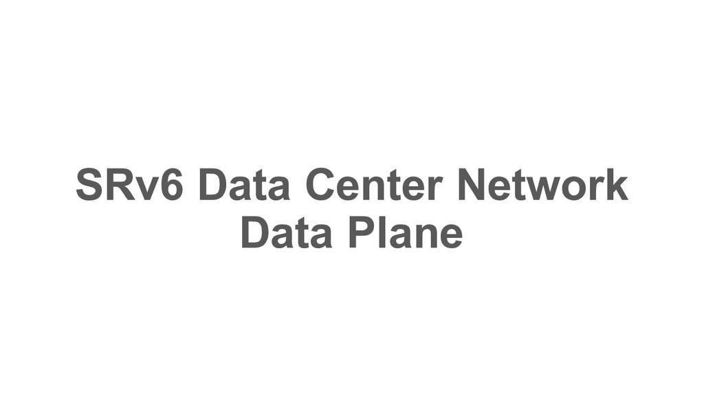 SRv6 Data Center Network Data Plane