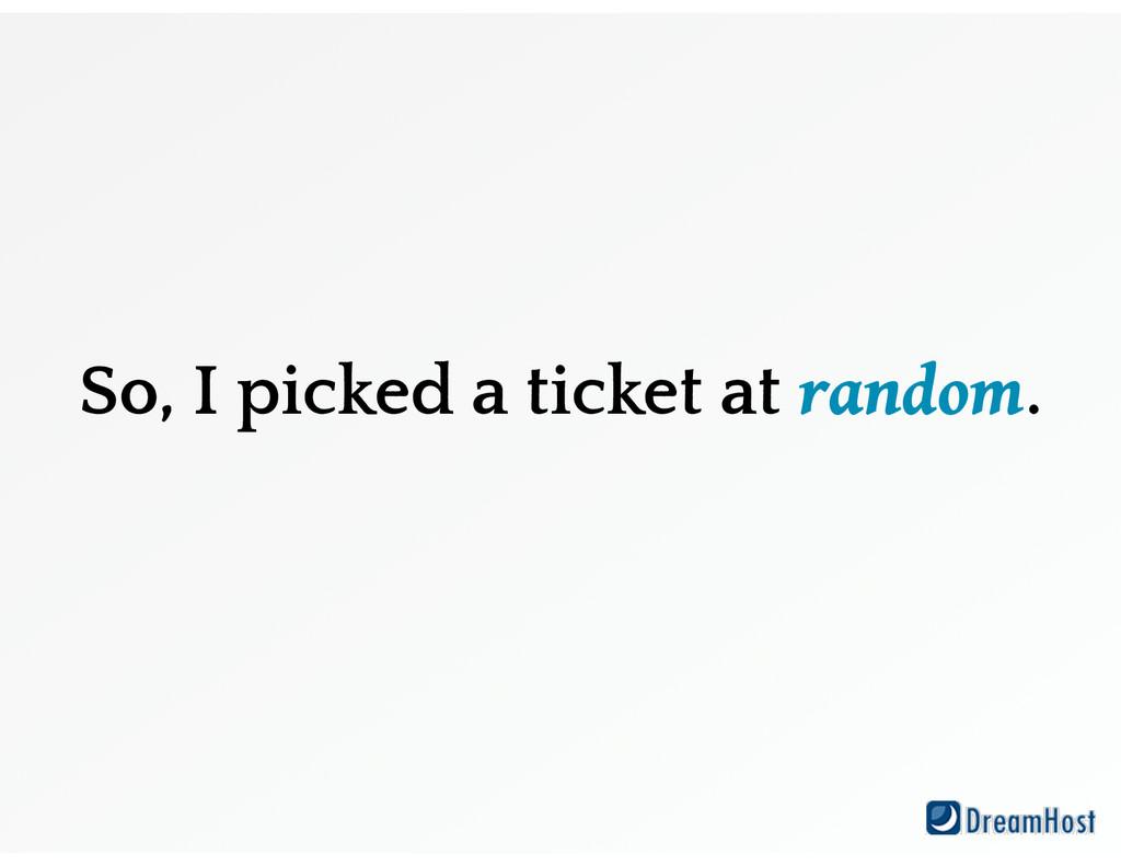 So, I picked a ticket at random.