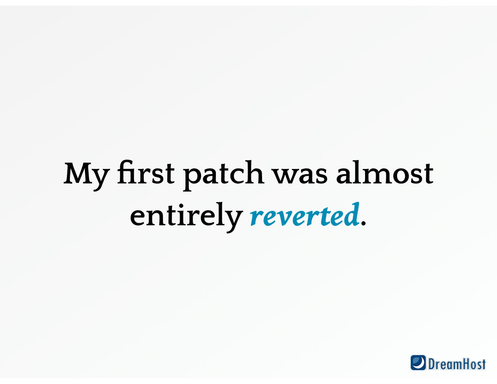 My first patch was almost entirely reverted.
