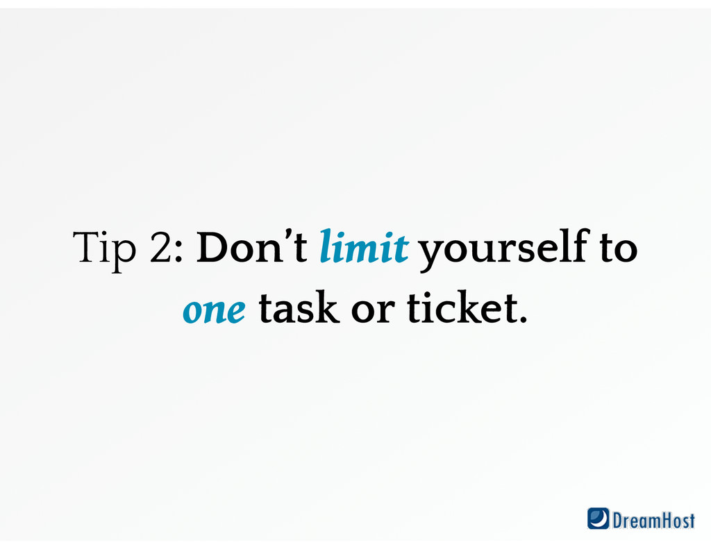 Tip 2: Don't limit yourself to one task or tick...