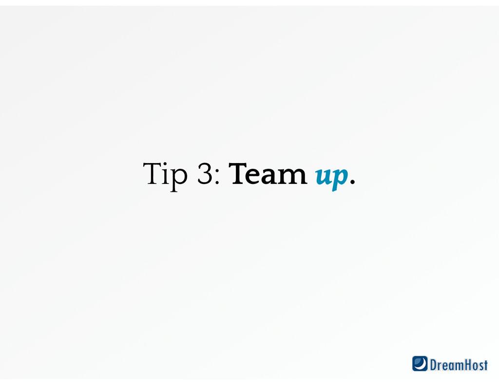Tip 3: Team up.