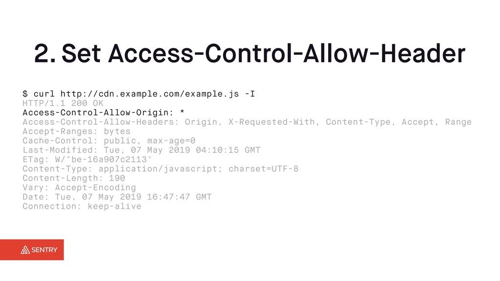 2. Set Access-Control-Allow-Header $ curl http:...