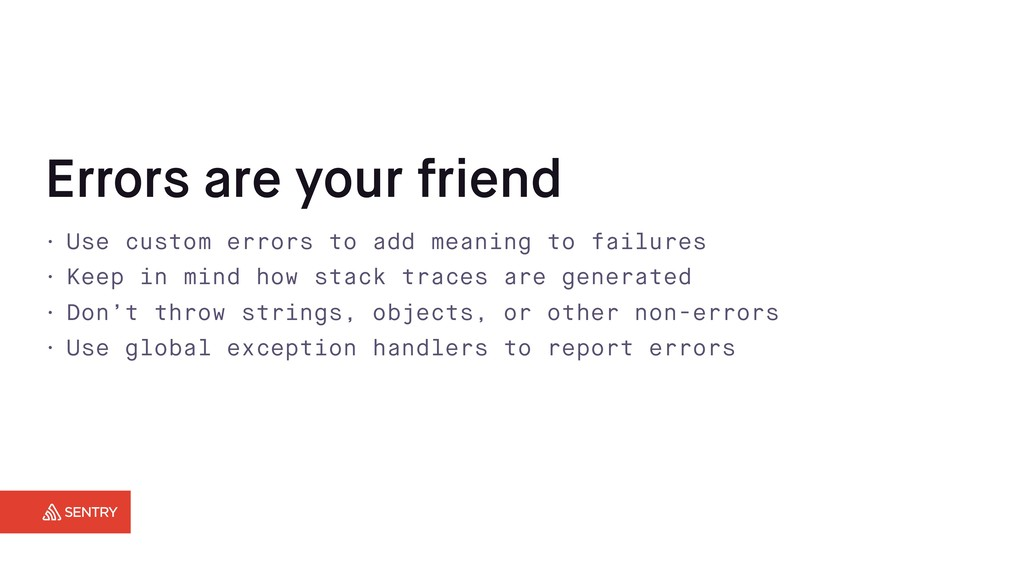 Errors are your friend • Use custom errors to a...