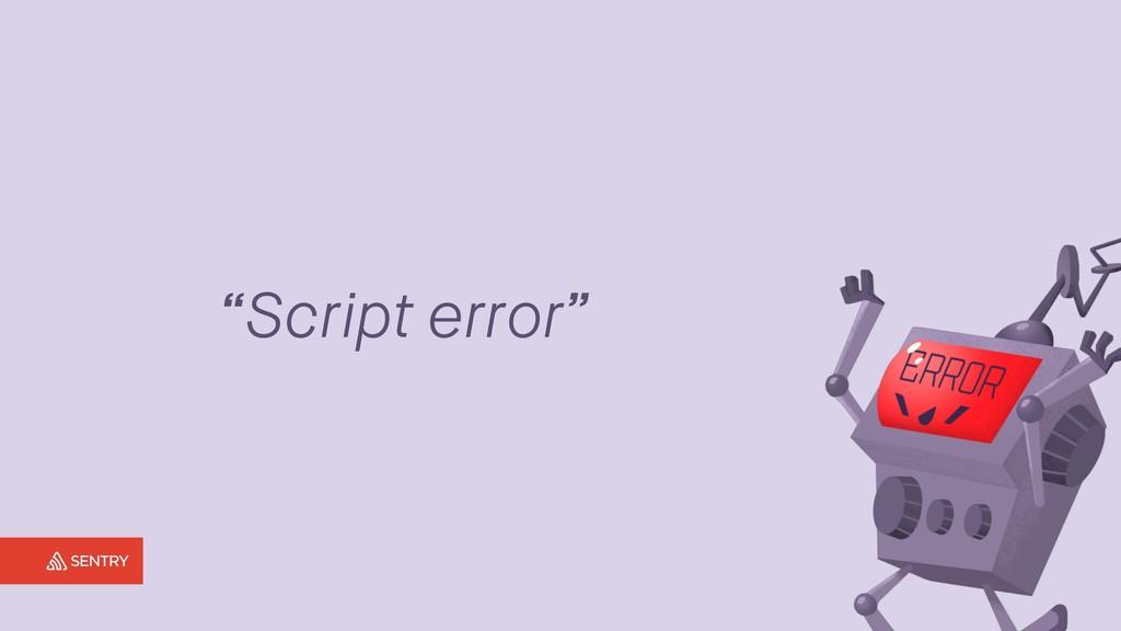 """""""Script error"""""""