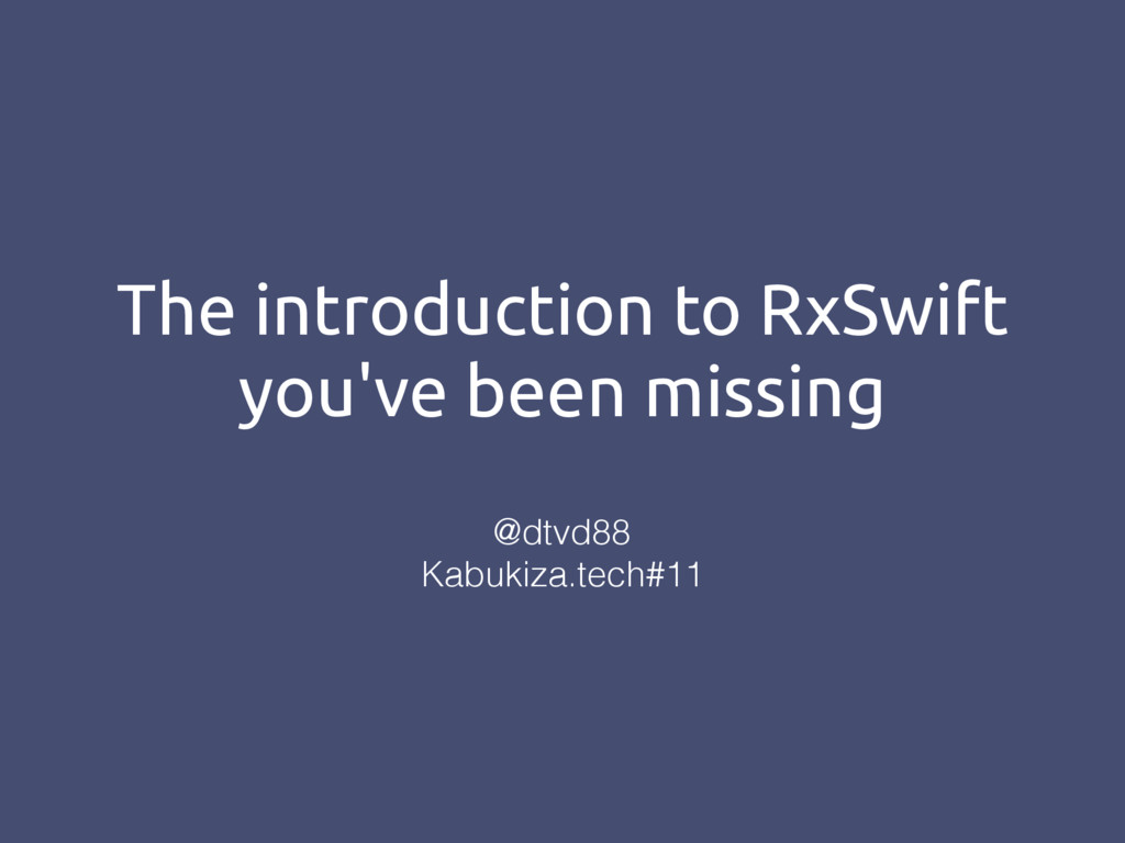 The introduction to RxSwift you've been missing...