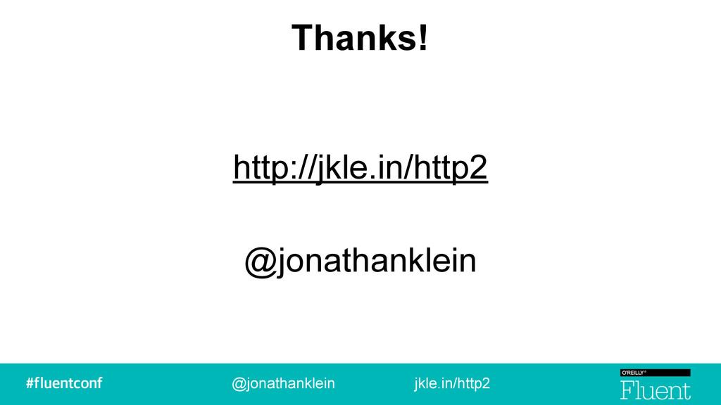 Thanks! http://jkle.in/http2 @jonathanklein @jo...