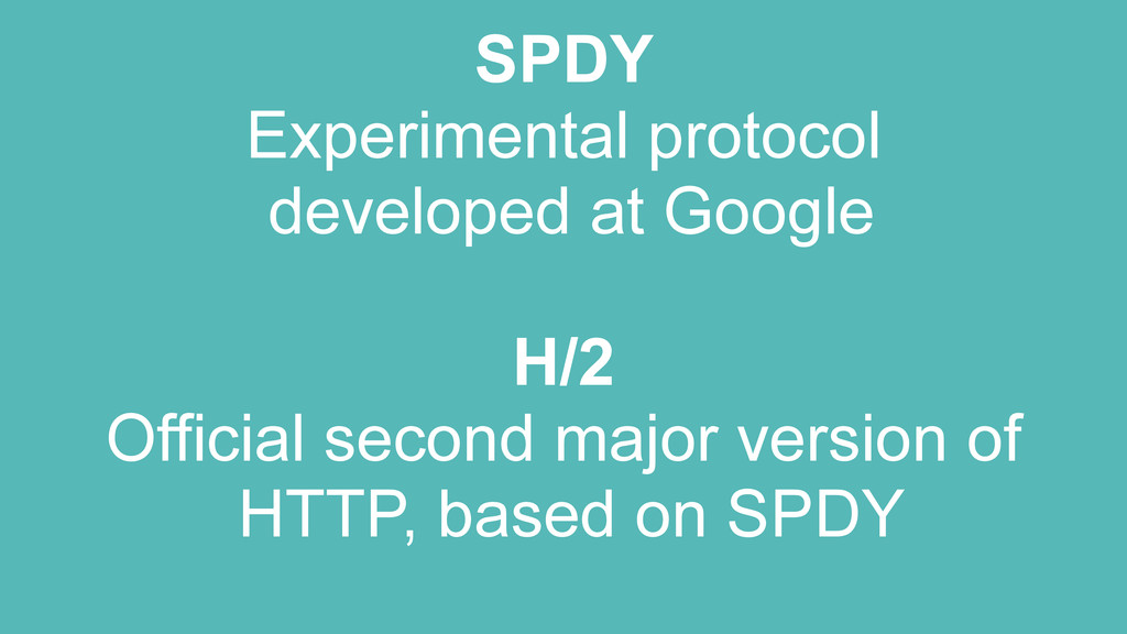 SPDY Experimental protocol developed at Google ...
