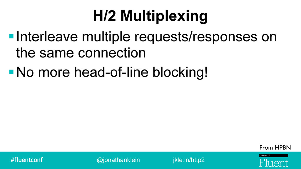 H/2 Multiplexing !Interleave multiple requests/...