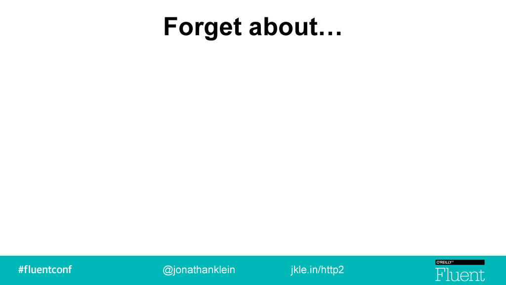 Forget about… @jonathanklein jkle.in/http2