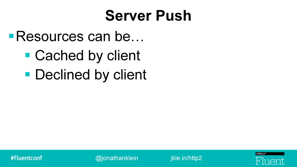 Server Push !Resources can be… ! Cached by clie...