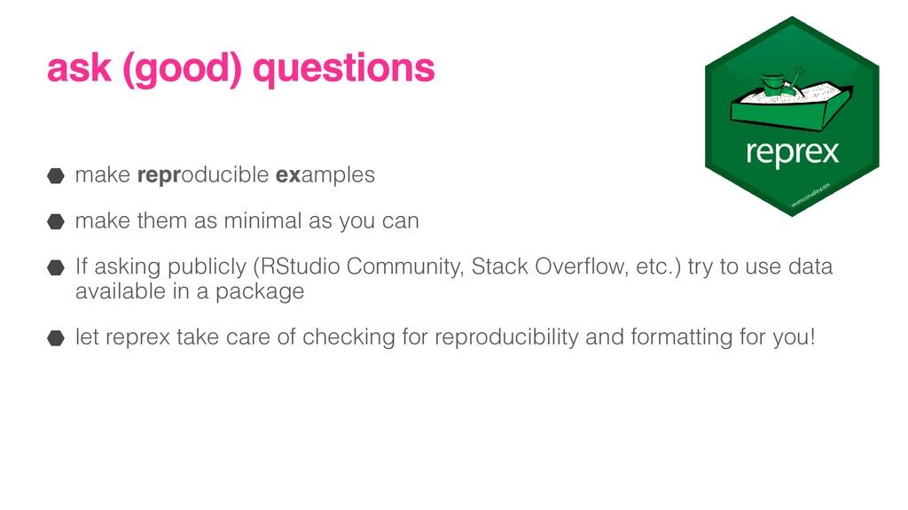 ask (good) questions make reproducible examples...