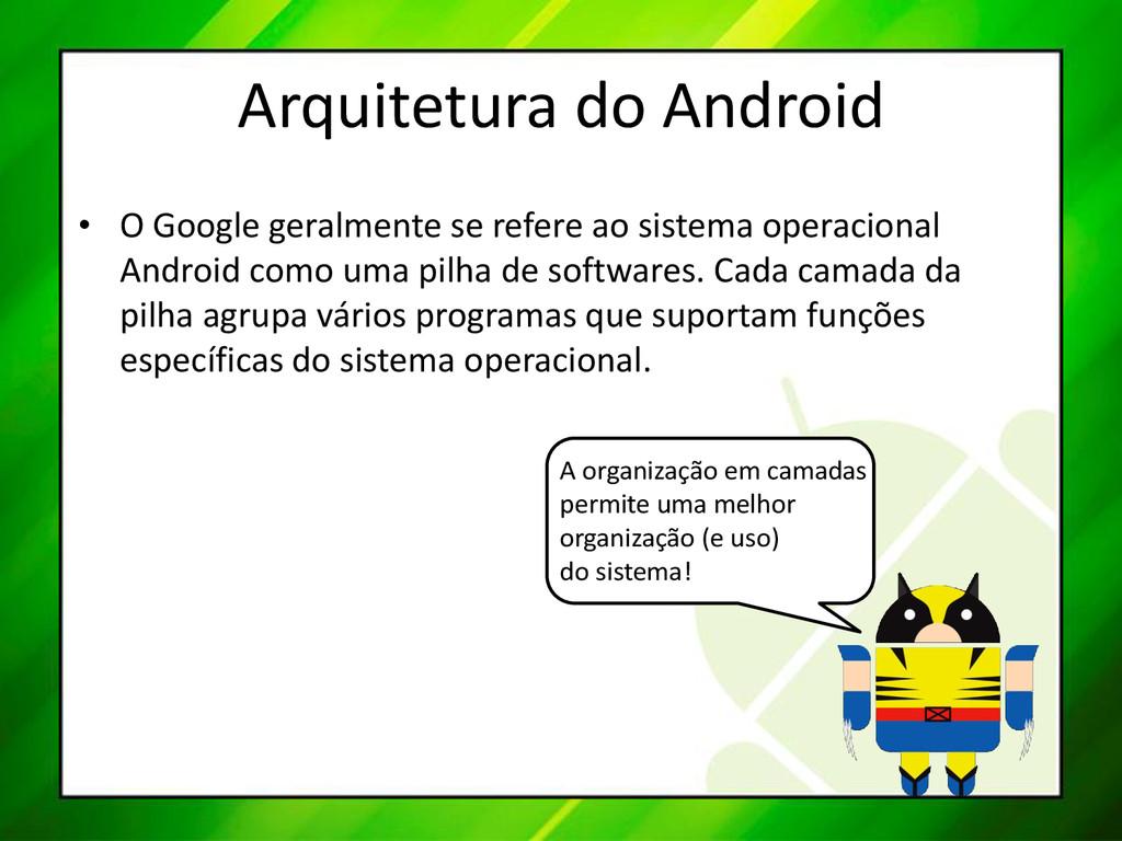 Arquitetura do Android • O Google geralmente se...