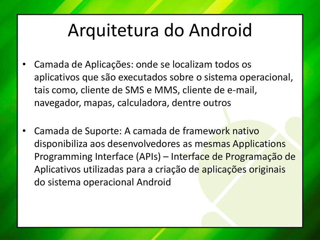 Arquitetura do Android • Camada de Aplicações: ...