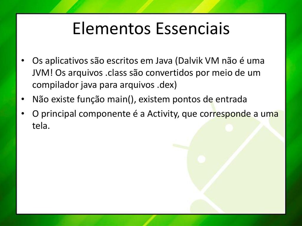 Elementos Essenciais • Os aplicativos são escri...