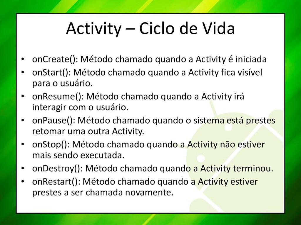 Activity – Ciclo de Vida • onCreate(): Método c...